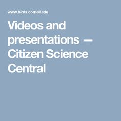 Videos and presentations         —         Citizen Science Central