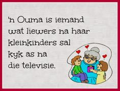 'n Ouma is iemand wat liewers na haar kleinkinders sal kyk as na die televisie Cute Quotes, Funny Quotes, Teddy Beer, Afrikaanse Quotes, Grandma Quotes, Workout Humor, Positive Thoughts, Word Art, Birthday Wishes