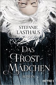 Das Frostmädchen: Roman eBook: Stefanie Lasthaus: Amazon.de: Bücher