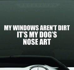 My Windows Aren t Dirty It s My Dog s Nose Art Funny Bumper Sticker Vinyl Decal