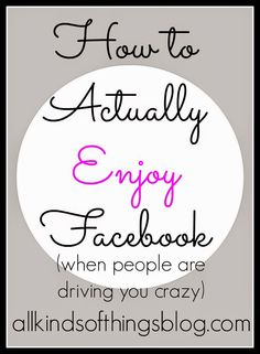 How to Actually Enjoy Facebook http://www.allkindsofthingsblog.com/2015/03/how-to-actually-enjoy-facebook.html