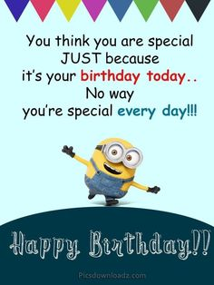 Funny Happy Birthday Wishes for Best Friend – Happy Birthday Quotes You think you are special JUST because it's your birthday today… No way… you're special every day! Funny Happy Birthday Wishes for Best Friend – Happy Birthday Quotes Minion Birthday Quotes, Happy Birthday Wishes For A Friend, Birthday Ideas, Birthday Month, Best Friend Birthday Quotes, Minions Quotes, Happy Wishes, Birthday Cards, Funny Birthday Wishes