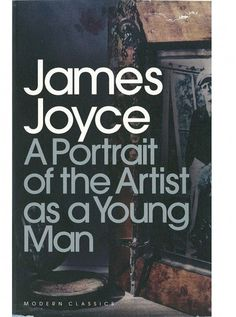 Portrait of the Artist as a Young Man More Interesting than Growing Up  By James Joyce Irish, 1916 Coming of Age (Bildungsroman),  Kunstlerroman (Artist's Development),  Philosophical