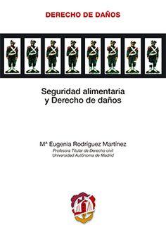 Seguridad alimentaria y derecho de daños / Mª Eugenia Rodríguez Martínez. - 2015