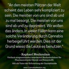 Ein sehr gutes Zitat von Raphael Mechoulam, er gilt als Vater der Erforschung der Cannabinoide.