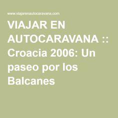 VIAJAR EN AUTOCARAVANA :: Croacia 2006: Un paseo por los Balcanes