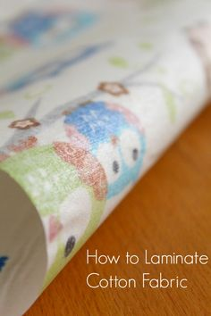 HOW TO LAMINATE COTTON FABRIC - There's a variety of great sewing projects that require laminated fabric. Learn how to laminate cotton fabric at home with this simple and easy method!