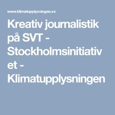 Kreativ journalistik på SVT - Stockholmsinitiativet - Klimatupplysningen