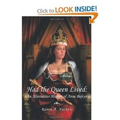 Had The Queen Lived: An Alternative History of Anne Boleyn