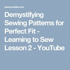 Demystifying Sewing Patterns for Perfect Fit - Learning to Sew Lesson 2 - YouTube