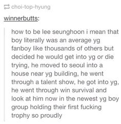 I will be the next lee seung hoon. Just wait for me YG