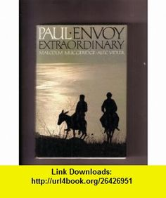 Paul, envoy extraordinary (9780002156448) Malcolm Muggeridge , ISBN-10: 000215644X  , ISBN-13: 978-0002156448 ,  , tutorials , pdf , ebook , torrent , downloads , rapidshare , filesonic , hotfile , megaupload , fileserve
