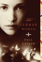 The German Woman by Paul Griner | Review | Historical Novels Review