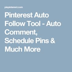 Pinterest Auto Follow Tool - Auto Comment, Schedule Pins & Much More
