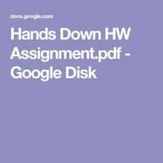 Hands Down HW Assignment.pdf - Google Disk