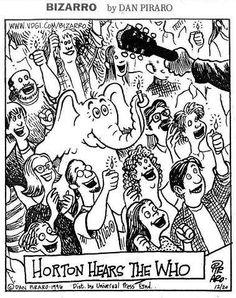 Horton Hears The Who.  Bizarro by Dan Piraro.