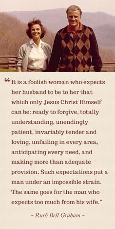 Quotes on Marriage, from Billy and Ruth Bell Graham...a great reminder!! I do wish they could be mind readers, but only when I want them to be!!