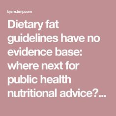 Dietary fat guidelines have no evidence base: where next for public health nutritional advice?   British Journal of Sports Medicine