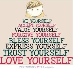 Be yourself. Trust yourself. Love yourself. Be yourself quotes on PictureQuotes.com.
