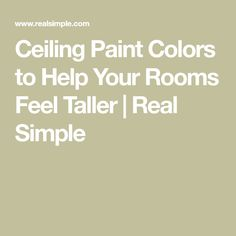 High ceilings may be little more than a pipe dream for many of us, but the right ceiling paint color can give you the look of a high ceiling, no renovation required. Try these designer-approved ceiling paint colors to make your space feel bigger. Painting Basement Walls, House Painting Tips, Ceiling Painting, Room Paint, Green Ceiling Paint, Colored Ceiling, Best Interior Paint, Interior Paint Colors, Worldly Gray