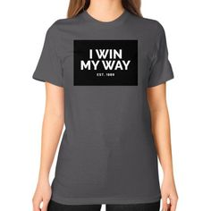 I Win My Way Unisex T-Shirt (on woman)