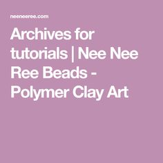 Archives for tutorials | Nee Nee Ree Beads - Polymer Clay Art