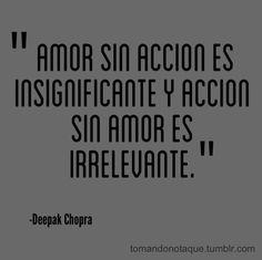 Amor sin acción es insignificante.  -Deepak Chopra