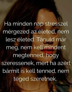 Nekem aztán mondhatod... Mintha a falnak beszélnél... Favorite Quotes, Best Quotes, Life Quotes, Positive Life, Positive Thoughts, Motivational Quotes, Inspirational Quotes, Affirmation Quotes, Picture Quotes