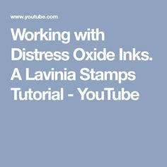 Working with Distress Oxide Inks. A Lavinia Stamps Tutorial - YouTube