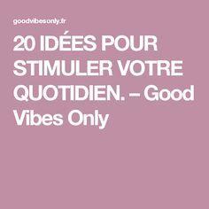 20 IDÉES POUR STIMULER VOTRE QUOTIDIEN. – Good Vibes Only