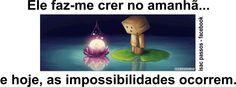 impossível é não crer
