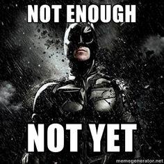 To be the man, like Batman.