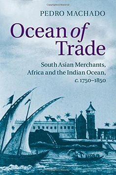 COMING SOON - Availability: http://130.157.138.11/record=  Ocean of Trade: South Asian Merchants, Africa and the Indian Ocean, c.1750-1850: Pedro Machado