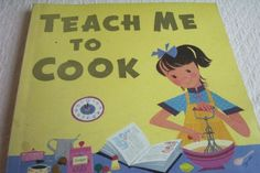 1960 Childrens Cookbook Teach Me To Cook by Alice D. Morton - OWN - my kids loved this old book lol