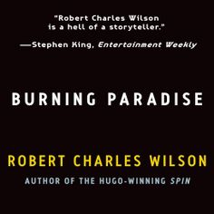 """Robert Charles Wilson's #SciFi #Novel """"Burning Paradise"""" is now out in audiobook form. Sample the audio here: http://amblingbooks.com/books/view/burning_paradise"""