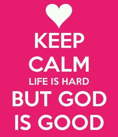 Life is hard but God is good quotes quote god life religion life lessons… God Is Good Quotes, Quotes About God, Best Quotes, Nice Quotes, Keep Calm Signs, Keep Calm Quotes, Feel Like Giving Up, Love You, Religion Quotes