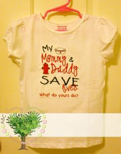 My Mommy and Daddy Save Lives What do yours do Firefighter and Nurse Boutique Embroidery Shirt or Onesie. $22.00, via Etsy.