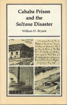 """Cahaba Prison and the Sultana Disaster (Library Alabama Classics): """"A delight for any student of the Civil War"""". -- The Courier Civil War Books, Old Letters, Dream Library, American Civil War, Prison, Alabama, My Books, Vintage World Maps, Literature"""