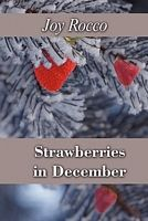 Strawberries in December by Joy Rocco - FictionDB