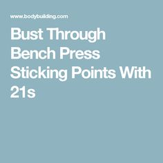 Bust Through Bench Press Sticking Points With 21s