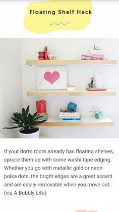 Floating shelves themselves are a bit, well, dull; however, it's easy to spice them up with some fashionable washi tape!