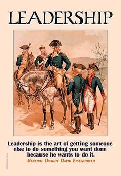 Leadership is the art of getting someone else to do something you want done because he wants to do it. General Dwight D. Eisenhower.