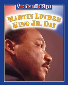 Examines the history of Martin Luther King Jr. Day and describes some of the ways that this holiday is celebrated.