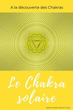 Ayurveda, Chakra Du Plexus Solaire, Les Chakras, Les Sentiments, Auras, Plexus Products, Feng Shui, Reiki, Place