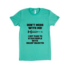 Don't Mess With Me I Get Paid To Stab People With Sharp Objects Doctor Doctors Medicine Hospitals Nurses Nursing SGAL8 Women's Shirt