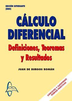 CÁLCULO DIFERENCIAL Definiciones, Teoremas y Resultados Autor: Juan De Burgos Román  Editorial: García Maroto Editores ISBN: 9788493710569 ISBN ebook: 9788492976126 Páginas: 404 Grado: en Física Área: Ciencias y Salud Sección: Matemáticas