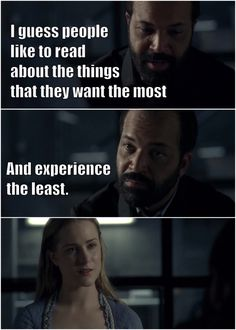 """I guess people like to read about the things that they want the most and experience the least"" - Bernard and Dolores #Westworld"