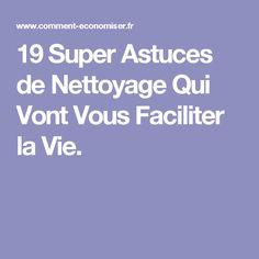 19 Super Astuces de Nettoyage Qui Vont Vous Faciliter la Vie.