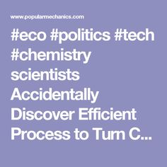 #eco #politics #tech #chemistry scientists Accidentally Discover Efficient Process to Turn CO2 Into Ethanol