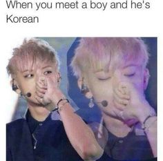 "This picture applies to a lot more things: ""When you meet a Korean boy and he speaks the language"" ""When you see this picture of Tao"""